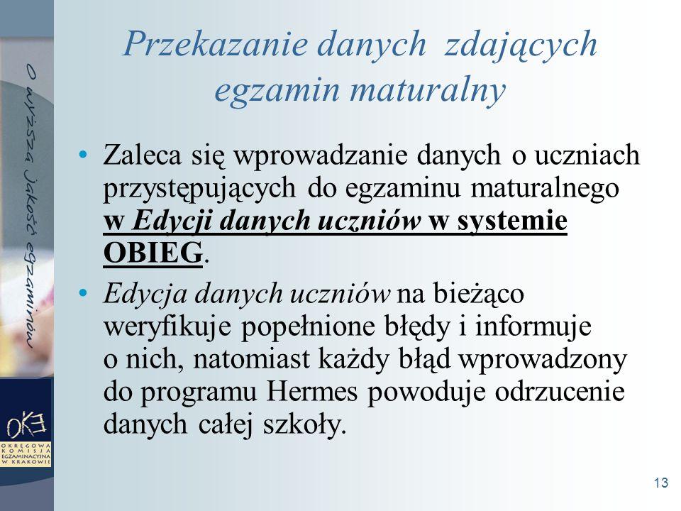 13 Przekazanie danych zdających egzamin maturalny Zaleca się wprowadzanie danych o uczniach przystępujących do egzaminu maturalnego w Edycji danych uczniów w systemie OBIEG.