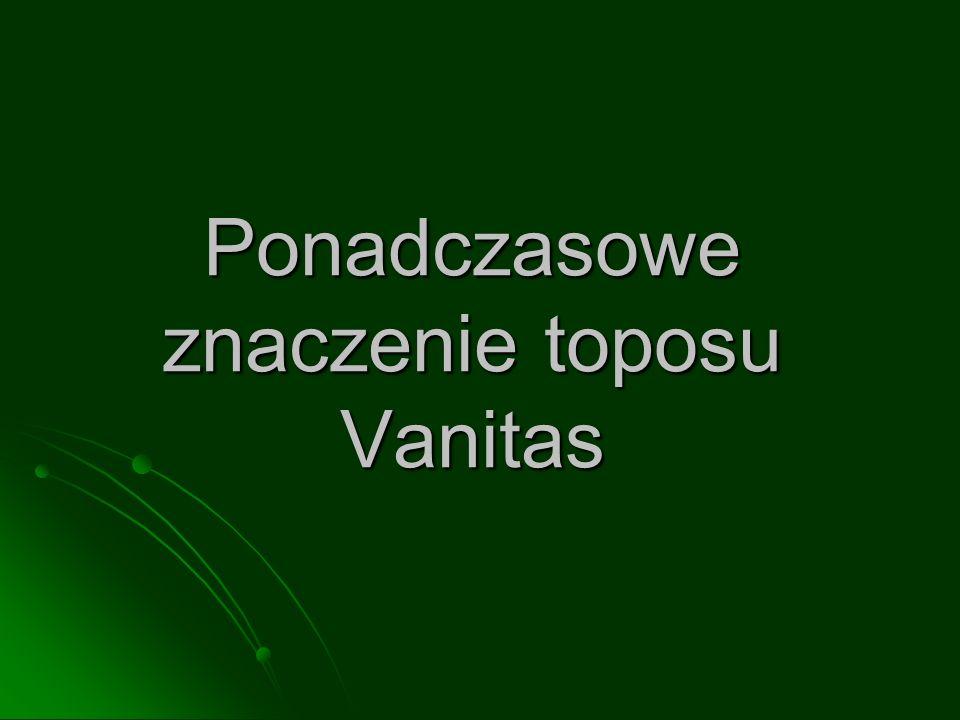 Ponadczasowe znaczenie toposu Vanitas