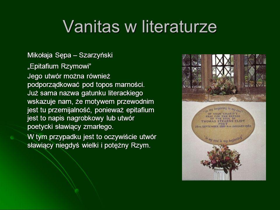 """Vanitas w literaturze Mikołaja Sępa – Szarzyński """"Epitafium Rzymowi Jego utwór można również podporządkować pod topos marności."""