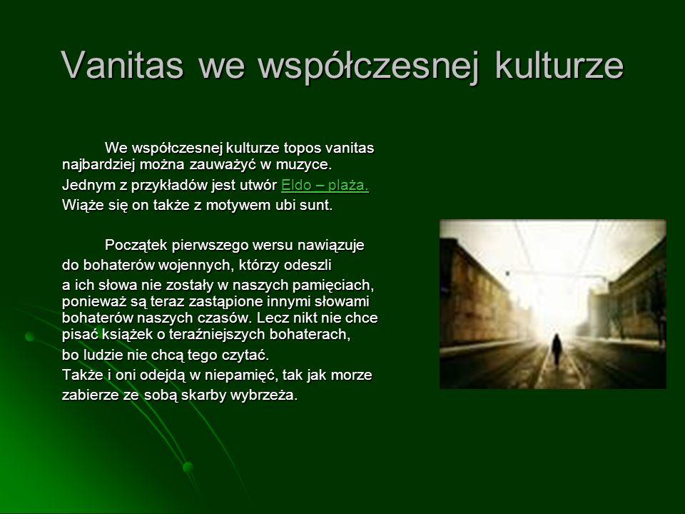 Vanitas we współczesnej kulturze We współczesnej kulturze topos vanitas najbardziej można zauważyć w muzyce.