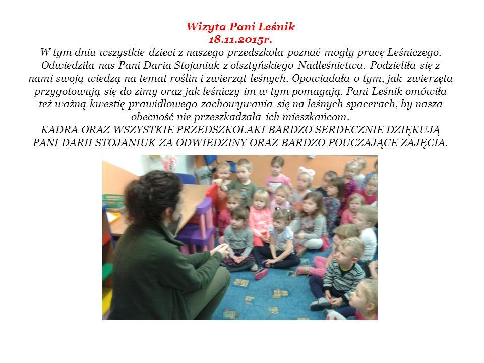 Wizyta Pani Leśnik 18.11.2015r. W tym dniu wszystkie dzieci z naszego przedszkola poznać mogły pracę Leśniczego. Odwiedziła nas Pani Daria Stojaniuk z