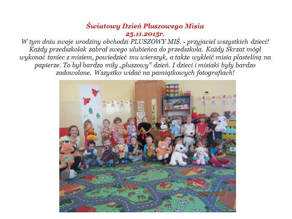 Światowy Dzień Pluszowego Misia 25.11.2015r. W tym dniu swoje urodziny obchodzi PLUSZOWY MIŚ. - przyjaciel wszystkich dzieci! Każdy przedszkolak zabra