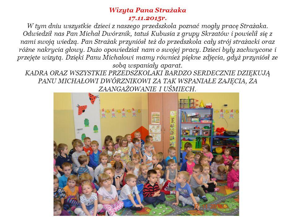 Wizyta Pana Strażaka 17.11.2015r. W tym dniu wszystkie dzieci z naszego przedszkola poznać mogły pracę Strażaka. Odwiedził nas Pan Michał Dwórznik, ta