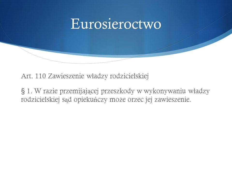 Eurosieroctwo Art. 110 Zawieszenie w ł adzy rodzicielskiej § 1.