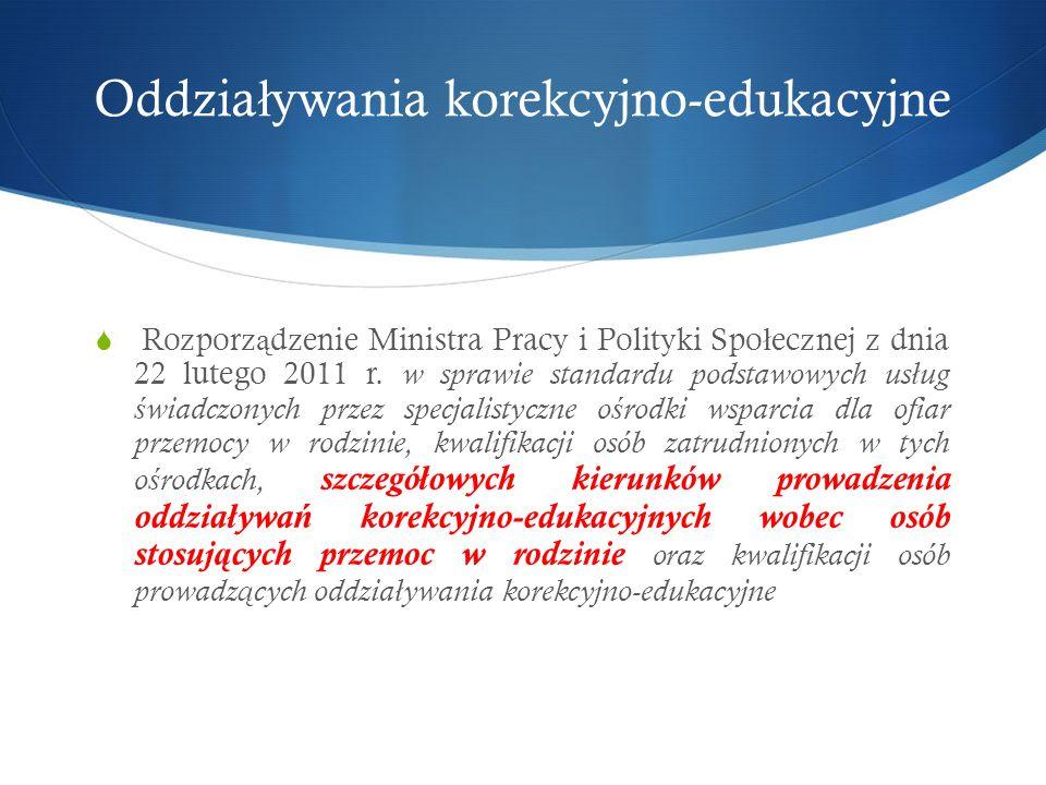 Oddzia ł ywania korekcyjno-edukacyjne  Rozporz ą dzenie Ministra Pracy i Polityki Spo ł ecznej z dnia 22 lutego 2011 r.