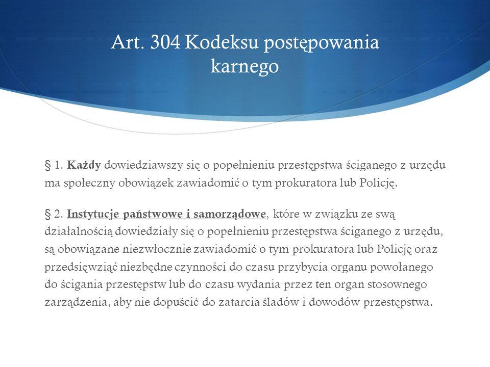 Art. 304 Kodeksu post ę powania karnego § 1.