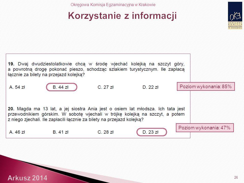 Okręgowa Komisja Egzaminacyjna w Krakowie 26 Poziom wykonania: 47% Poziom wykonania: 85%