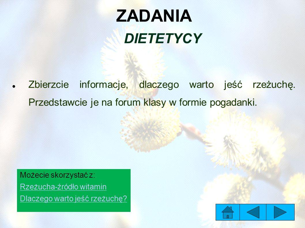 ZADANIA DIETETYCY Możecie skorzystać z: Rzeżucha-źródło witamin Dlaczego warto jeść rzeżuchę? Zbierzcie informacje, dlaczego warto jeść rzeżuchę. Prze