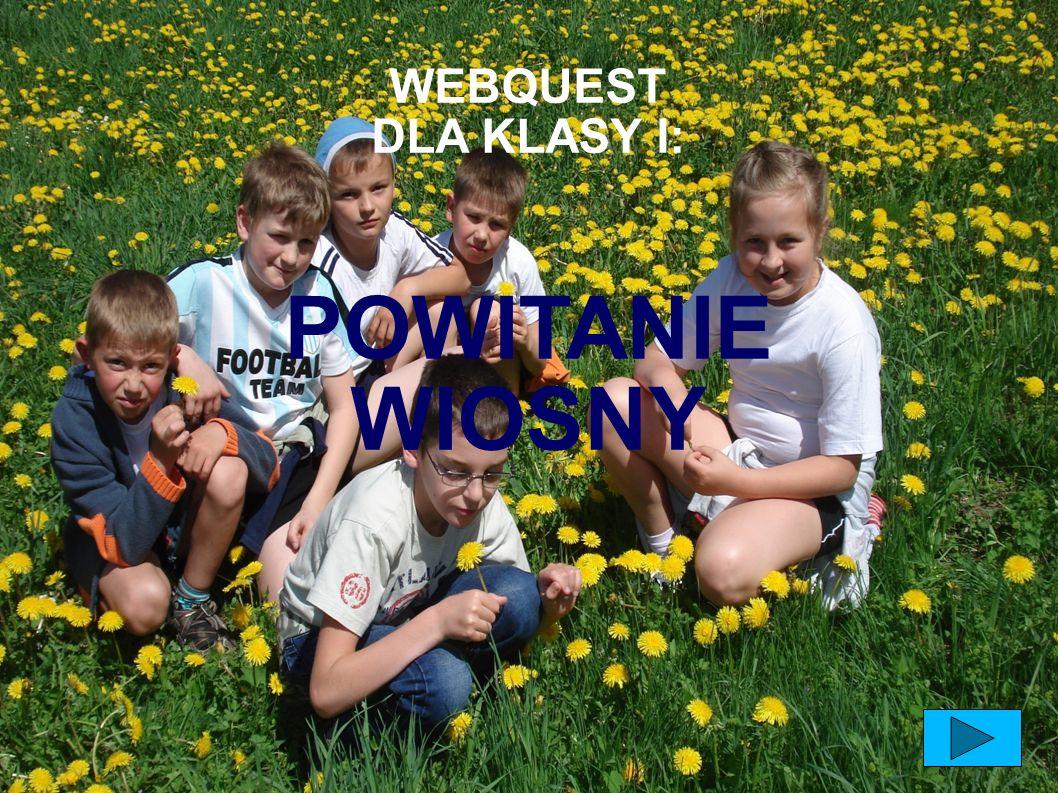 WEBQUEST DLA KLASY I: POWITANIE WIOSNY