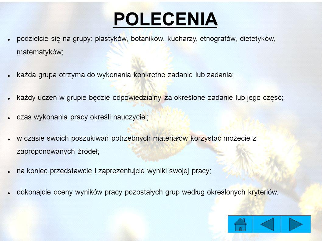 POLECENIA podzielcie się na grupy: plastyków, botaników, kucharzy, etnografów, dietetyków, matematyków; każda grupa otrzyma do wykonania konkretne zad