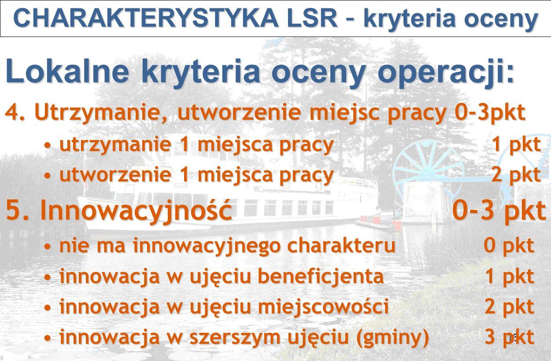 16 CHARAKTERYSTYKA LSR – kryteria oceny CHARAKTERYSTYKA LSR – kryteria oceny Lokalne kryteria oceny operacji: 4.