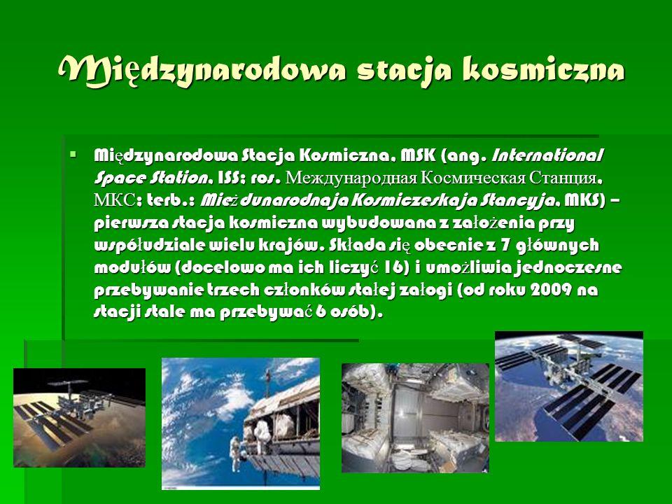 Mi ę dzynarodowa stacja kosmiczna  Mi ę dzynarodowa Stacja Kosmiczna, MSK (ang.