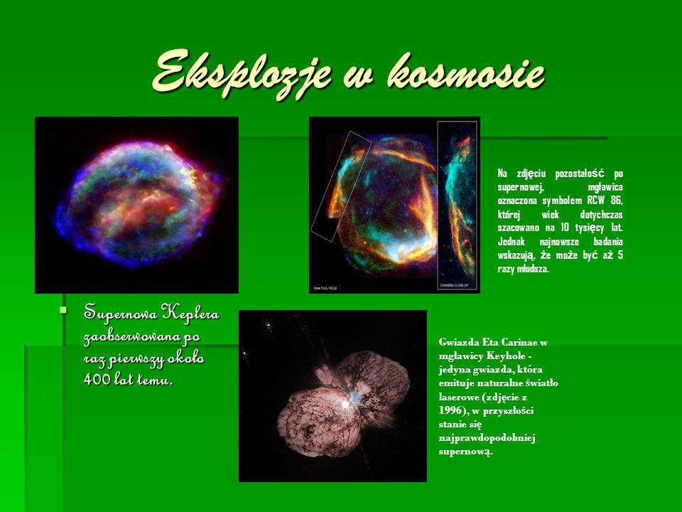 Eksplozje w kosmosie  Supernowa Keplera zaobserwowana po raz pierwszy około 400 lat temu.