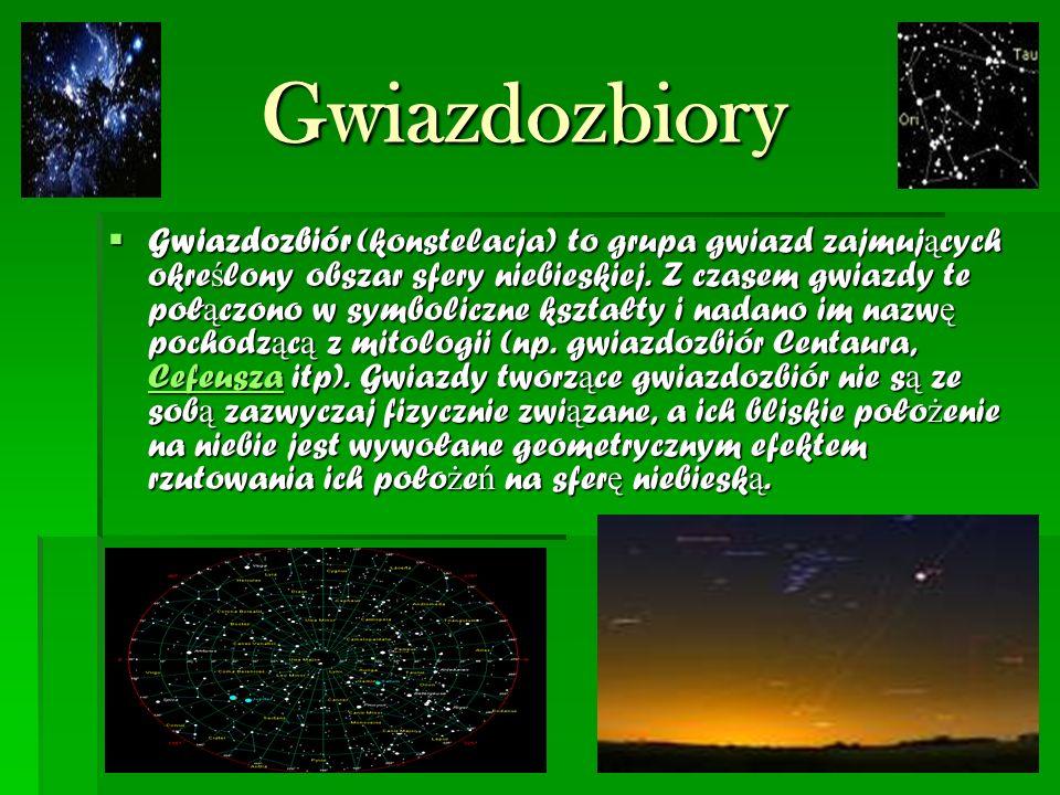 Gwiazdozbiory  Gwiazdozbiór (konstelacja) to grupa gwiazd zajmuj ą cych okre ś lony obszar sfery niebieskiej.