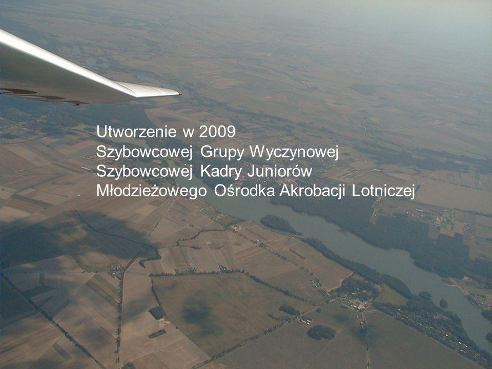 Sekcja Szybowcowa Utworzenie w 2009 Szybowcowej Grupy Wyczynowej Szybowcowej Kadry Juniorów Młodzieżowego Ośrodka Akrobacji Lotniczej