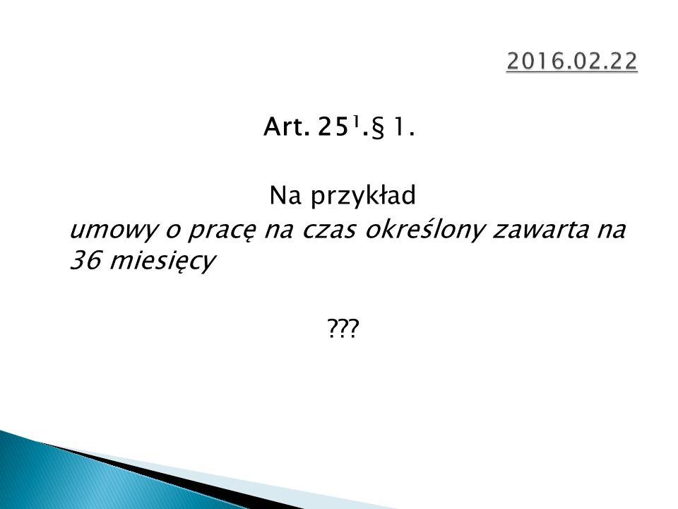 Art. 25 1.§ 1. Na przykład umowy o pracę na czas określony zawarta na 36 miesięcy