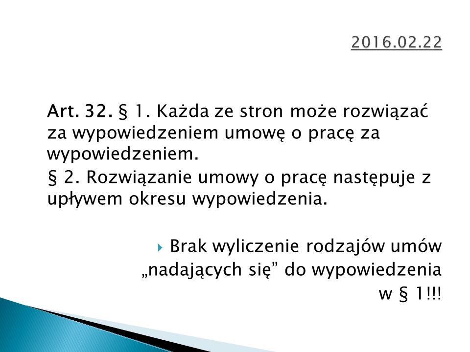 Art. 32. § 1. Każda ze stron może rozwiązać za wypowiedzeniem umowę o pracę za wypowiedzeniem.