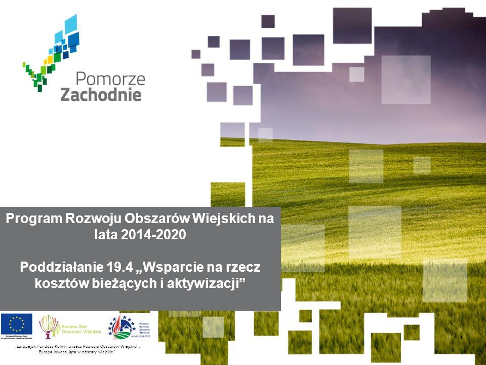 """www.wzp.p l Europejski Fundusz Rolny na rzecz Rozwoju Obszarów Wiejskich: Europa inwestująca w obszary wiejskie Program Rozwoju Obszarów Wiejskich na lata 2014-2020 Poddziałanie 19.4 """"Wsparcie na rzecz kosztów bieżących i aktywizacji """"Europejski Fundusz Rolny na rzecz Rozwoju Obszarów Wiejskich: Europa inwestująca w obszary wiejskie"""