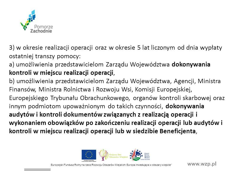 """www.wzp.p l Europejski Fundusz Rolny na rzecz Rozwoju Obszarów Wiejskich: Europa inwestująca w obszary wiejskie"""" 3) w okresie realizacji operacji oraz"""