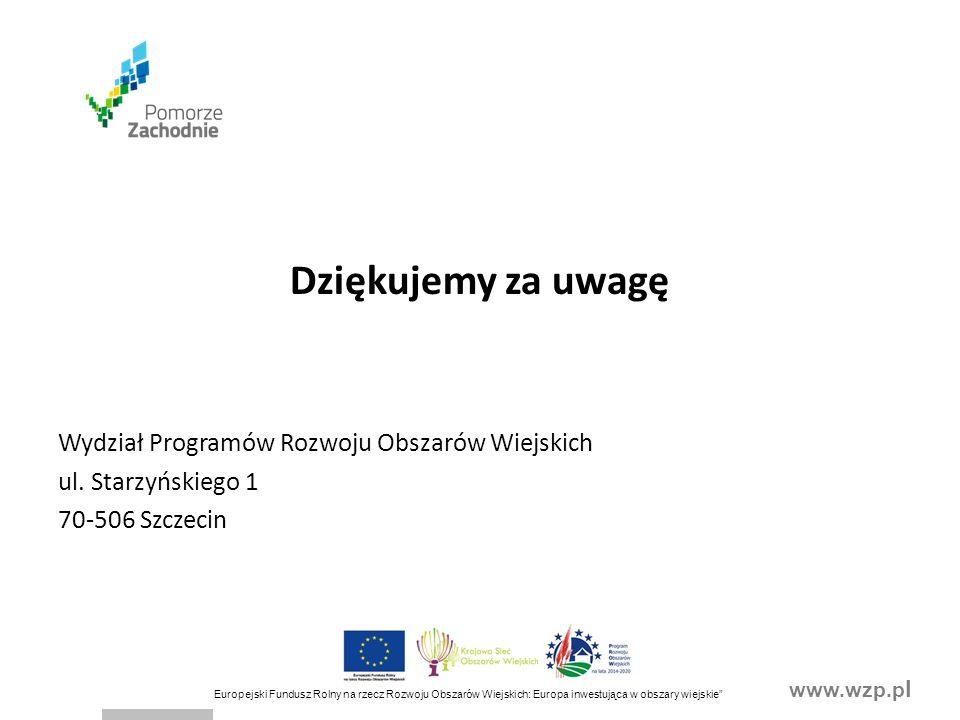 www.wzp.p l Europejski Fundusz Rolny na rzecz Rozwoju Obszarów Wiejskich: Europa inwestująca w obszary wiejskie Dziękujemy za uwagę Wydział Programów Rozwoju Obszarów Wiejskich ul.