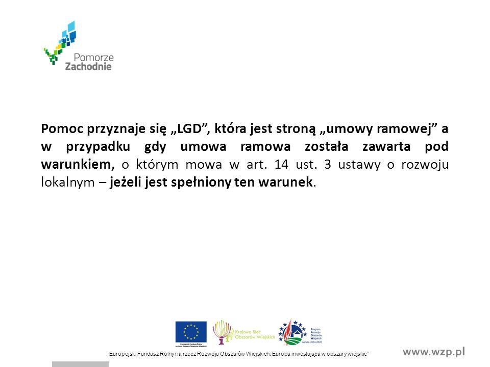 """www.wzp.p l Europejski Fundusz Rolny na rzecz Rozwoju Obszarów Wiejskich: Europa inwestująca w obszary wiejskie POSTANOWIENIA OGÓLNE UMOWY - § 3 UMOWY Beneficjent zobowiązuje się do realizacji operacji, której celem jest sprawne wdrażanie LSR, w tym realizacja Planu Komunikacji, wskaźnikiem osiągnięcia celu operacji jest finansowy postęp we wdrażaniu LSR, w zakresie poddziałania """"Wsparcie na wdrażanie operacji w ramach strategii rozwoju lokalnego kierowanego przez społeczność a miernikiem tego postępu będzie dodatnia wartość podstawy ustalenia kwoty pomocy, operacja będzie realizowana w siedzibie Beneficjenta, na obszarze wdrażania LSR oraz innych miejscach określonych w Planie Komunikacji lub Planie szkoleń dla członków organu decyzyjnego i pracowników biura Beneficjenta, operacja zostanie zrealizowana w terminie do dnia 31 marca 2023 r."""