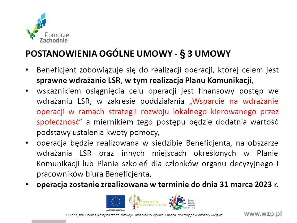 """www.wzp.p l Europejski Fundusz Rolny na rzecz Rozwoju Obszarów Wiejskich: Europa inwestująca w obszary wiejskie"""" POSTANOWIENIA OGÓLNE UMOWY - § 3 UMOW"""