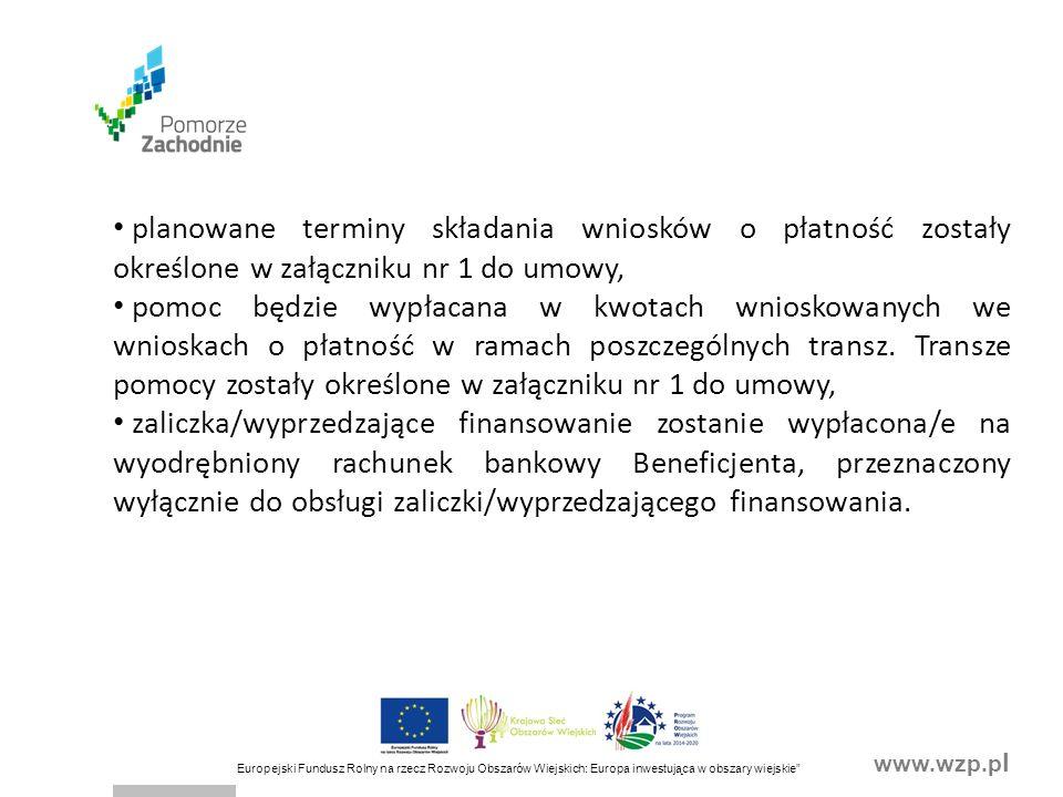 www.wzp.p l Europejski Fundusz Rolny na rzecz Rozwoju Obszarów Wiejskich: Europa inwestująca w obszary wiejskie ZABEZPIECZENIE WYKONANIA UMOWY - § 14 UMOWY zabezpieczeniem należytego wykonania przez Beneficjenta zobowiązań określonych w umowie jest weksel niezupełny (in blanco) wraz z deklaracją wekslową sporządzoną na formularzu udostępnionym przez Zarząd Województwa wraz ze wzorem umowy, podpisywany przez Beneficjenta w obecności upoważnionego pracownika Zarządu Województwa i złożony w Urzędzie Marszałkowskim w dniu zawarcia umowy, w przypadku wypełnienia przez Beneficjenta zobowiązań określonych w umowie, Zarząd Województwa zwróci Beneficjentowi weksel niezupełny (in blanco) po upływie 5 lat od dnia wypłaty przez Agencję ostatniej transzy pomocy,