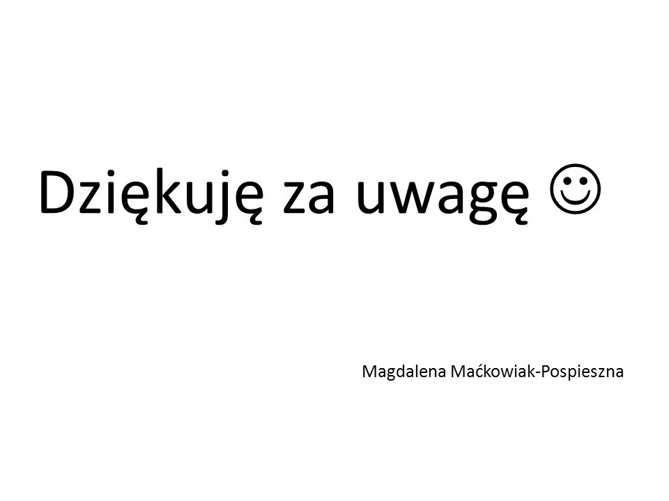 Dziękuję za uwagę Magdalena Maćkowiak-Pospieszna