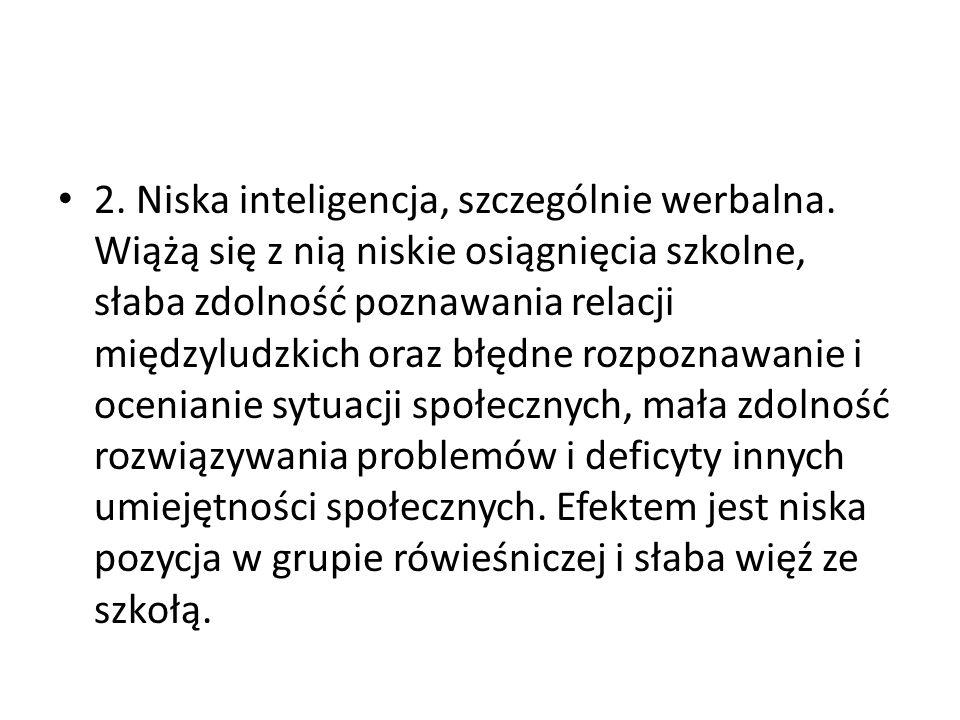 2. Niska inteligencja, szczególnie werbalna.