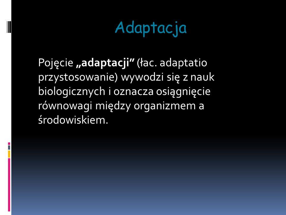 """Adaptacja Pojęcie """"adaptacji (łac."""