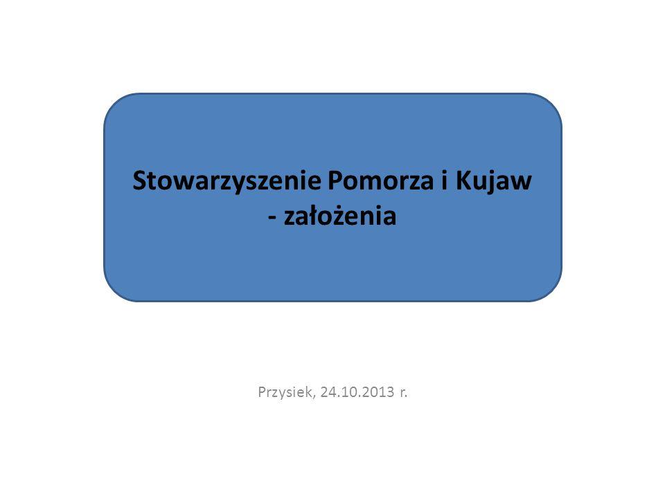 Przysiek, 24.10.2013 r. Stowarzyszenie Pomorza i Kujaw - założenia