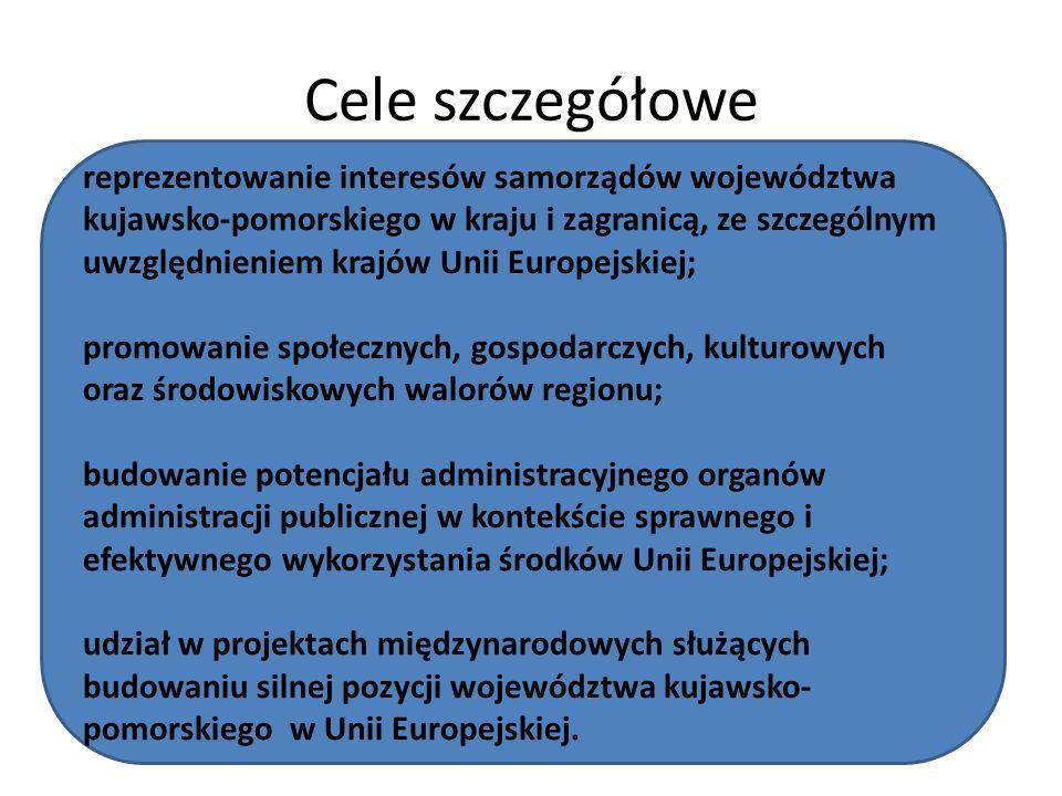 Cele szczegółowe reprezentowanie interesów samorządów województwa kujawsko-pomorskiego w kraju i zagranicą, ze szczególnym uwzględnieniem krajów Unii Europejskiej; promowanie społecznych, gospodarczych, kulturowych oraz środowiskowych walorów regionu; budowanie potencjału administracyjnego organów administracji publicznej w kontekście sprawnego i efektywnego wykorzystania środków Unii Europejskiej; udział w projektach międzynarodowych służących budowaniu silnej pozycji województwa kujawsko- pomorskiego w Unii Europejskiej.