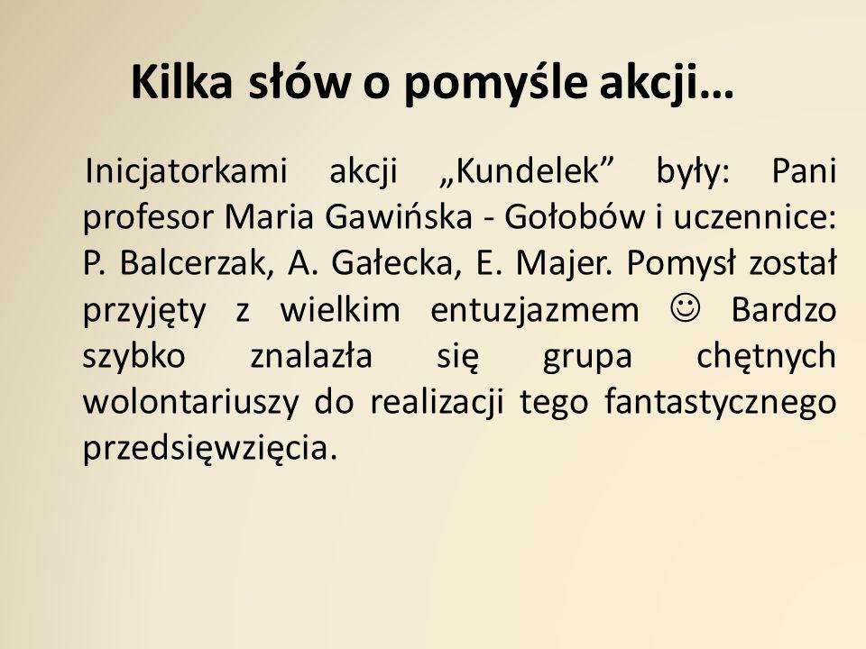 """Kilka słów o pomyśle akcji… Inicjatorkami akcji """"Kundelek były: Pani profesor Maria Gawińska - Gołobów i uczennice: P."""