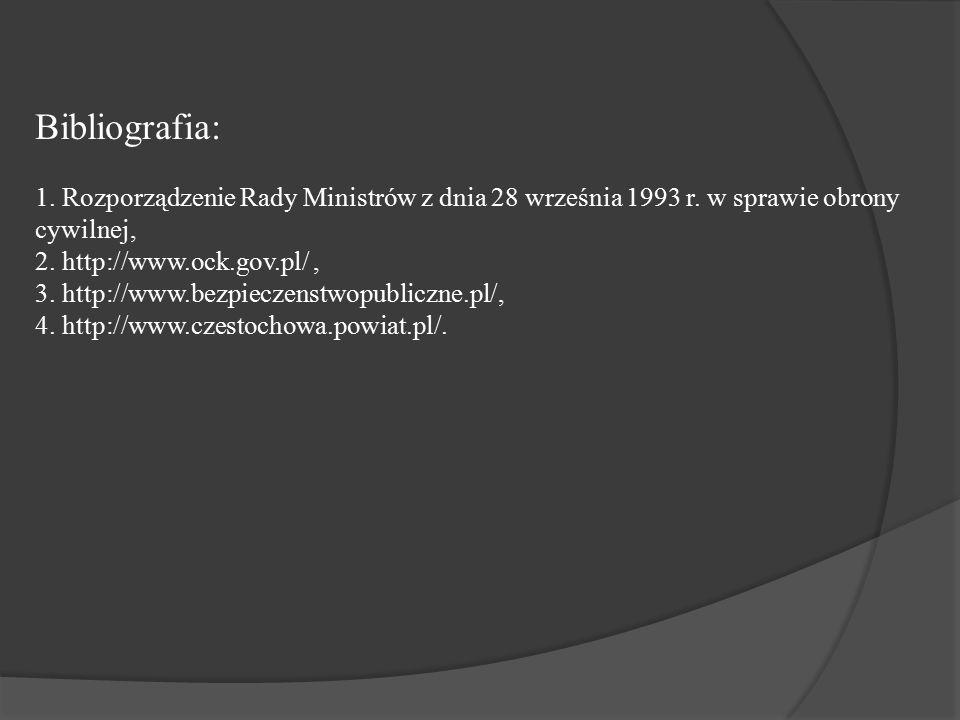 Bibliografia: 1. Rozporządzenie Rady Ministrów z dnia 28 września 1993 r. w sprawie obrony cywilnej, 2. http://www.ock.gov.pl/, 3. http://www.bezpiecz