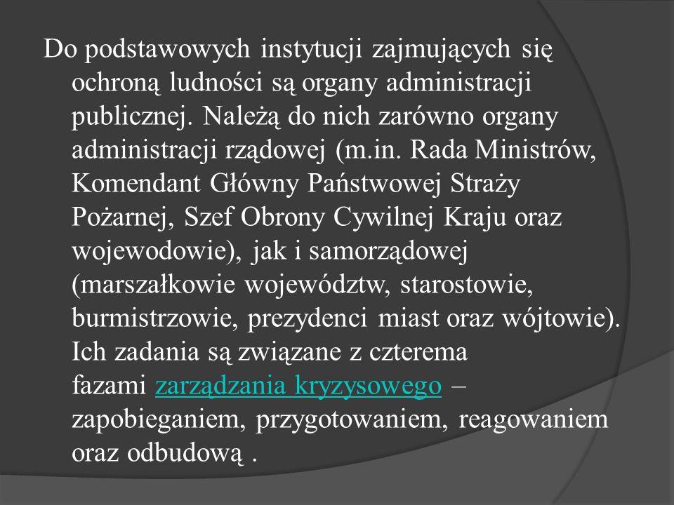 Do podstawowych instytucji zajmujących się ochroną ludności są organy administracji publicznej. Należą do nich zarówno organy administracji rządowej (