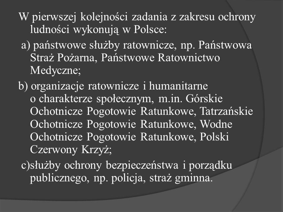W pierwszej kolejności zadania z zakresu ochrony ludności wykonują w Polsce: a) państwowe służby ratownicze, np. Państwowa Straż Pożarna, Państwowe Ra