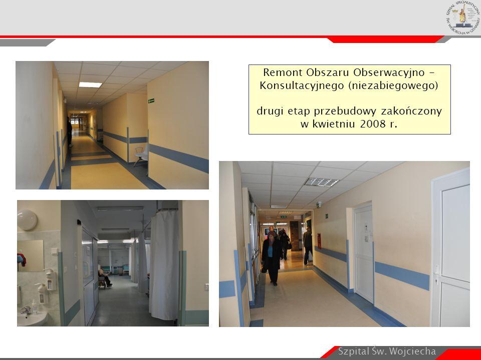 Szpital Św. Wojciecha Remont Obszaru Obserwacyjno - Konsultacyjnego (niezabiegowego) drugi etap przebudowy zakończony w kwietniu 2008 r.