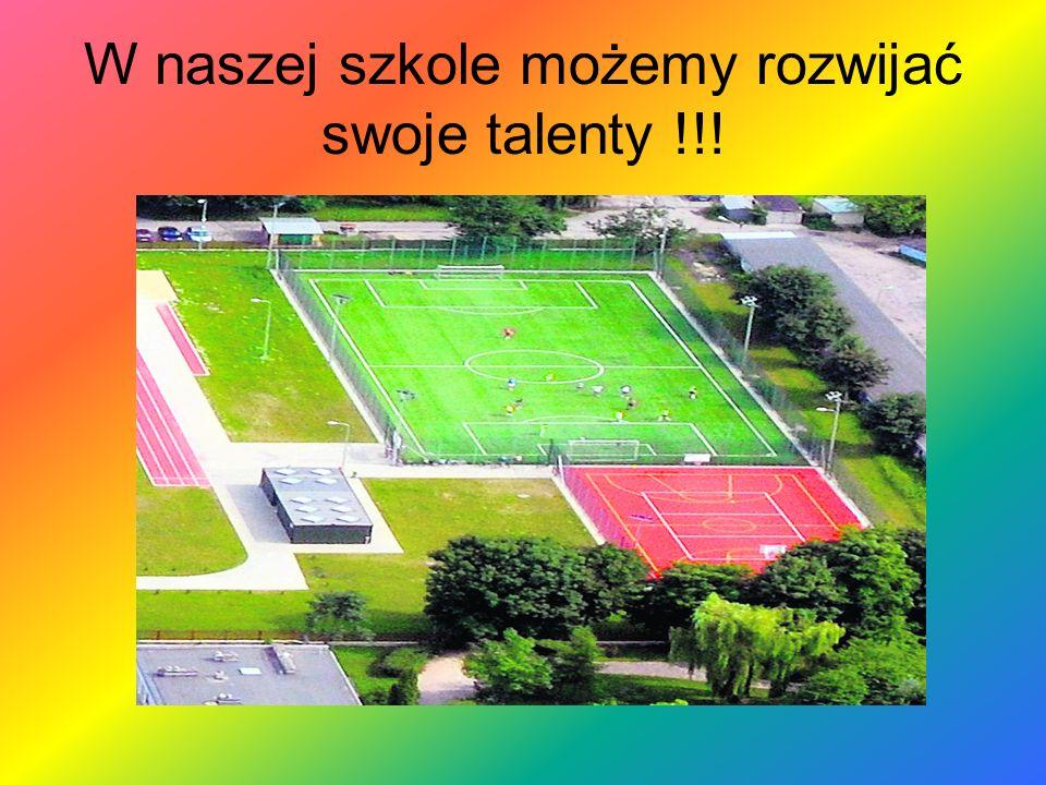 W naszej szkole możemy rozwijać swoje talenty !!!
