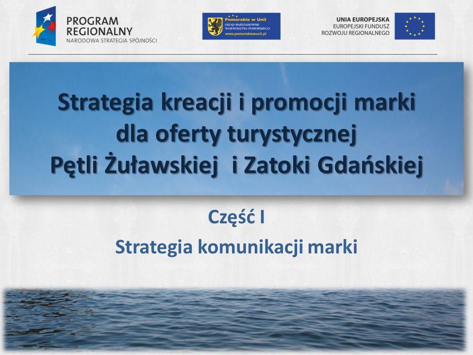 Strategia kreacji i promocji marki dla oferty turystycznej Pętli Żuławskiej i Zatoki Gdańskiej Część I Strategia komunikacji marki