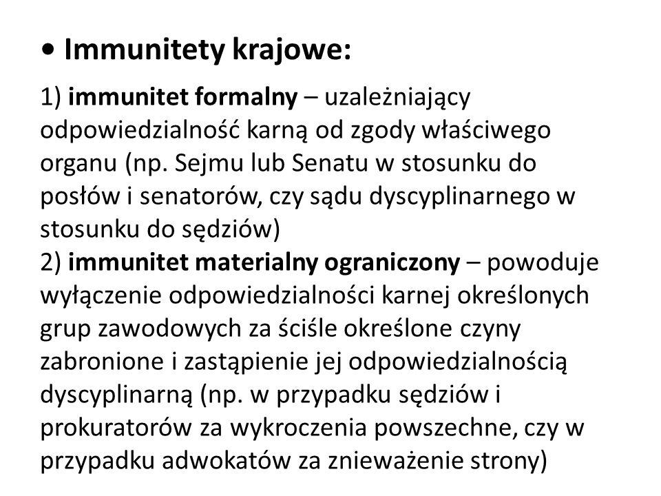 Immunitety krajowe: 1) immunitet formalny – uzależniający odpowiedzialność karną od zgody właściwego organu (np.