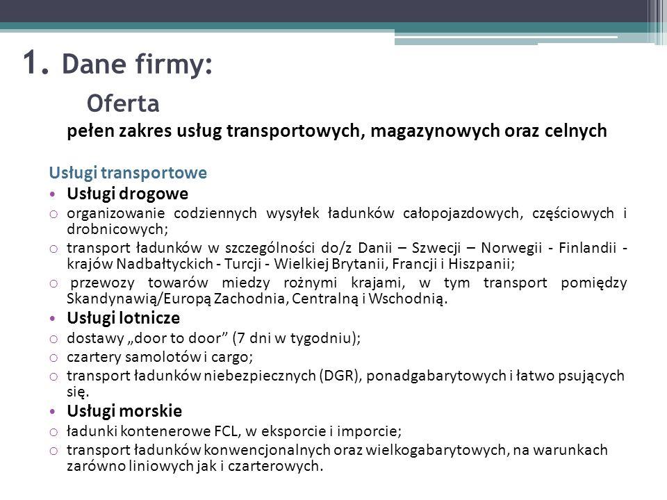 1. Dane firmy: Oferta pełen zakres usług transportowych, magazynowych oraz celnych Usługi transportowe Usługi drogowe o organizowanie codziennych wysy