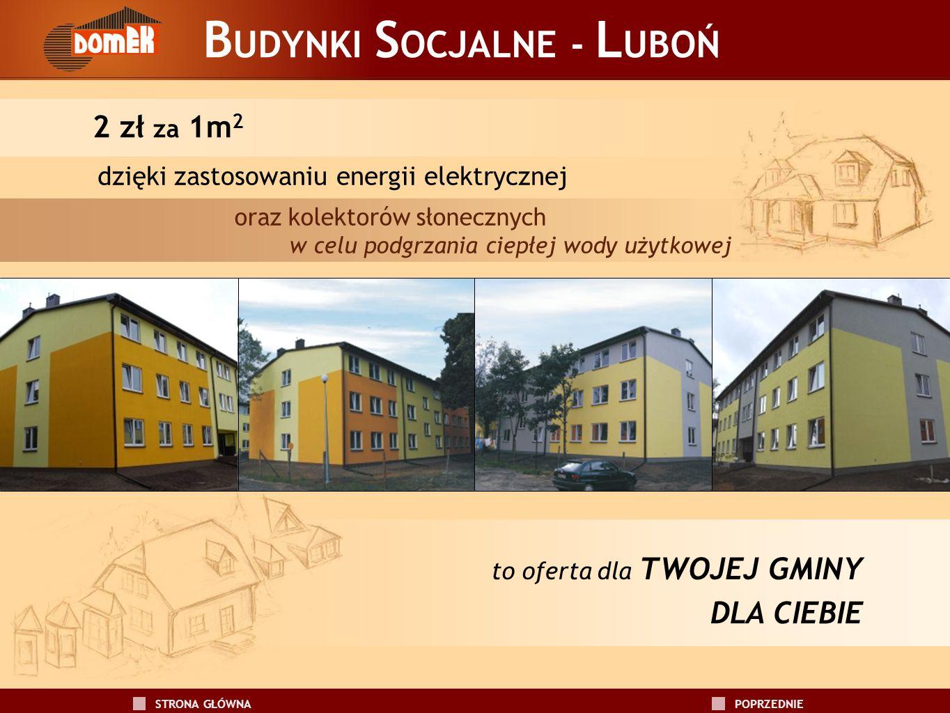 B UDYNKI S OCJALNE - L UBOŃ 2 zł za 1m 2 dzięki zastosowaniu energii elektrycznej oraz kolektorów słonecznych w celu podgrzania ciepłej wody użytkowej