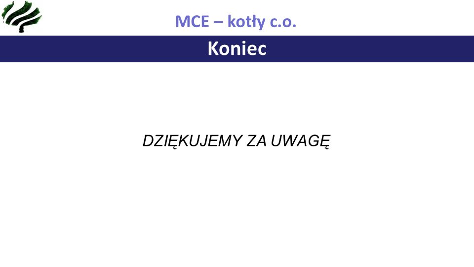 Koniec MCE – kotły c.o. DZIĘKUJEMY ZA UWAGĘ