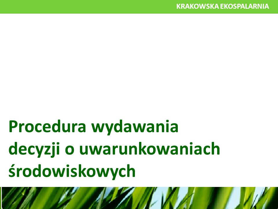 KRAKOWSKA EKOSPALARNIA Procedura wydawania decyzji o uwarunkowaniach środowiskowych