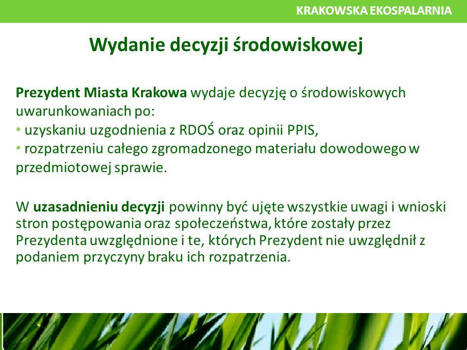 KRAKOWSKA EKOSPALARNIA Prezydent Miasta Krakowa wydaje decyzję o środowiskowych uwarunkowaniach po: uzyskaniu uzgodnienia z RDOŚ oraz opinii PPIS, rozpatrzeniu całego zgromadzonego materiału dowodowego w przedmiotowej sprawie.