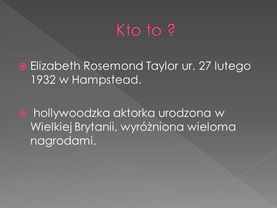  Elizabeth Rosemond Taylor ur. 27 lutego 1932 w Hampstead.