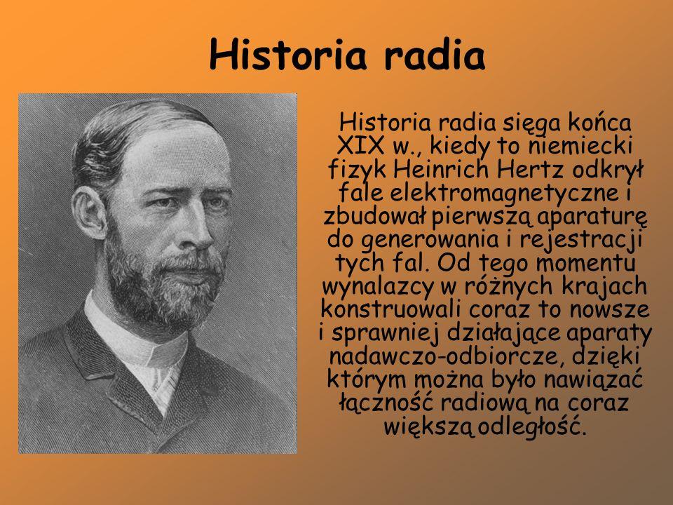 Historia radia Historia radia sięga końca XIX w., kiedy to niemiecki fizyk Heinrich Hertz odkrył fale elektromagnetyczne i zbudował pierwszą aparaturę