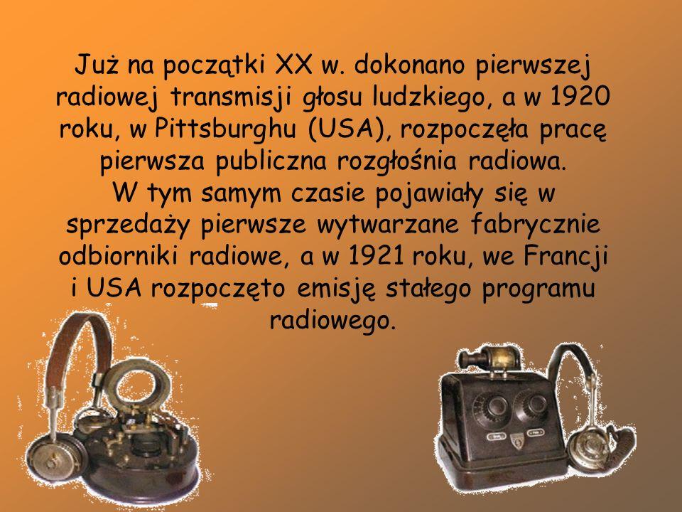 Już na początki XX w. dokonano pierwszej radiowej transmisji głosu ludzkiego, a w 1920 roku, w Pittsburghu (USA), rozpoczęła pracę pierwsza publiczna