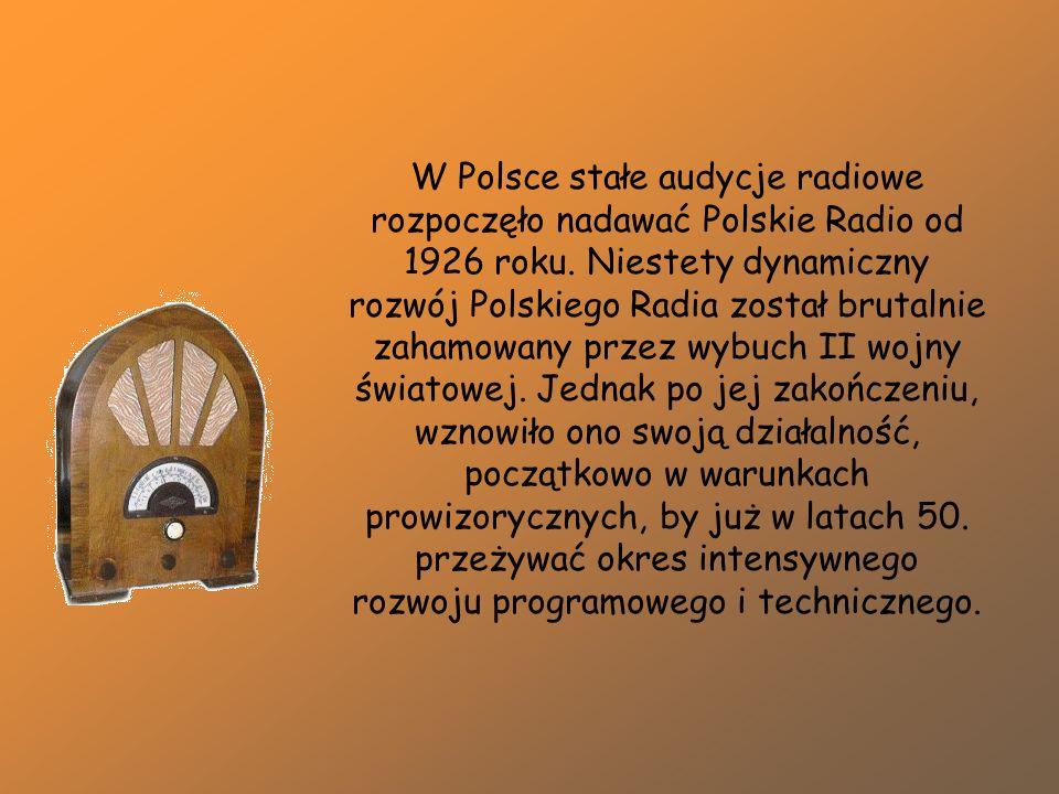 W Polsce stałe audycje radiowe rozpoczęło nadawać Polskie Radio od 1926 roku. Niestety dynamiczny rozwój Polskiego Radia został brutalnie zahamowany p