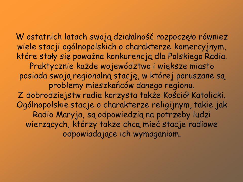 W ostatnich latach swoją działalność rozpoczęło również wiele stacji ogólnopolskich o charakterze komercyjnym, które stały się poważna konkurencją dla